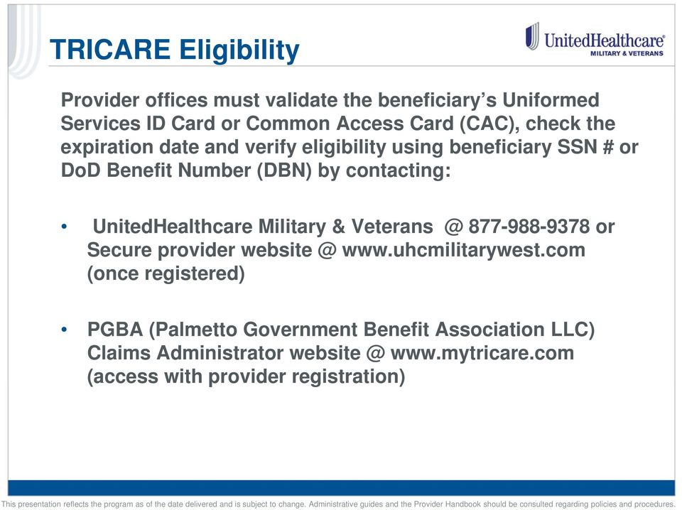 UnitedHealthcare Military & Veterans @ 877-988-9378 or Secure provider website @ www.uhcmilitarywest.