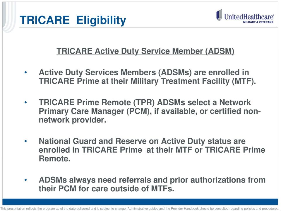 TRICARE Prime Remote (TPR) ADSMs select a Network Primary Care Manager (PCM), if available, or certified nonnetwork provider.