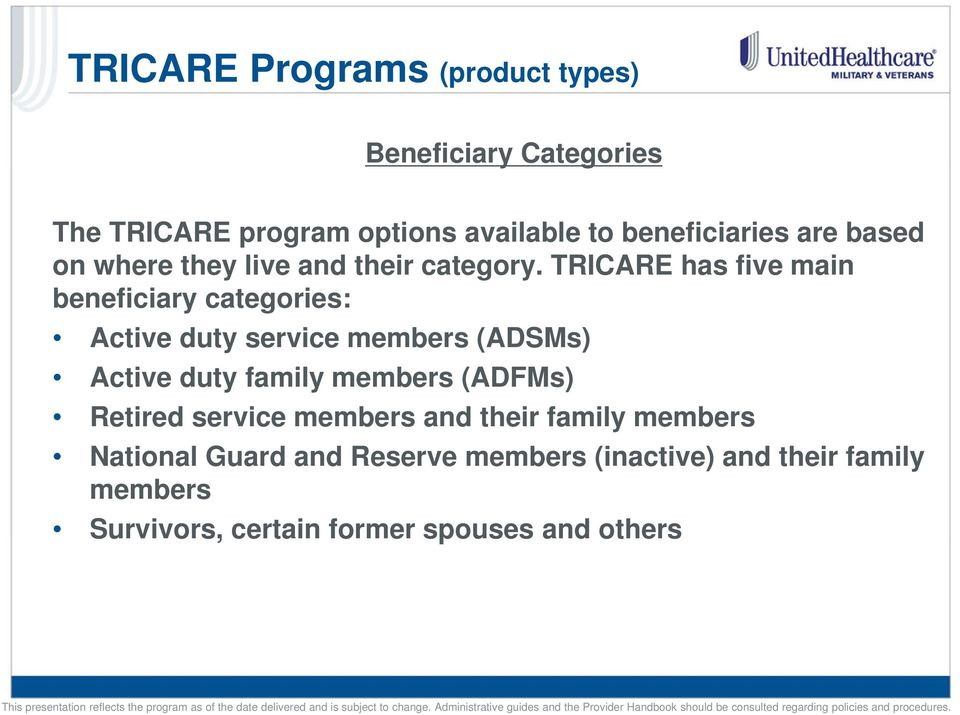TRICARE has five main beneficiary categories: Active duty service members (ADSMs) Active duty family members
