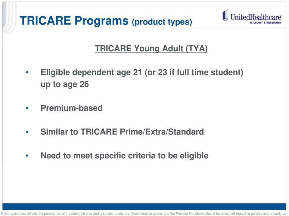 student) up to age 26 Premium-based Similar to TRICARE