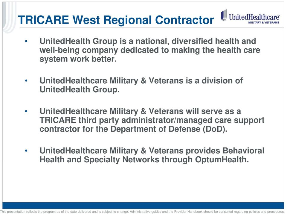UnitedHealthcare Military & Veterans will serve as a TRICARE third party administrator/managed care support contractor for