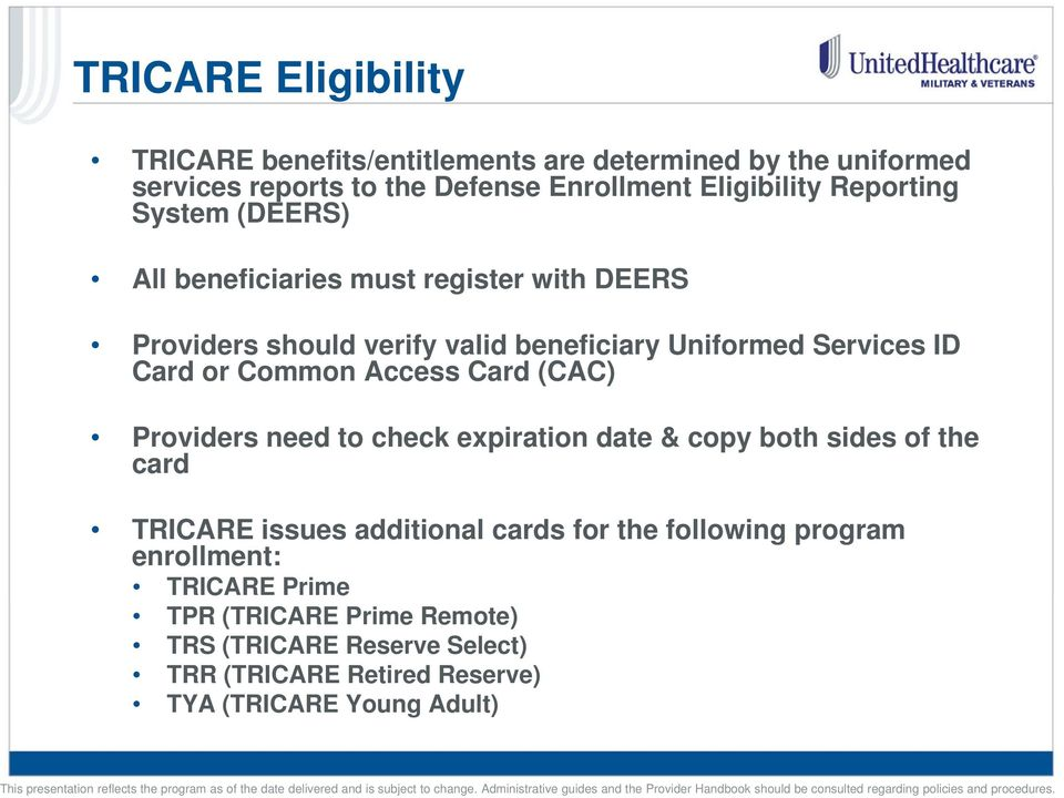 Common Access Card (CAC) Providers need to check expiration date & copy both sides of the card TRICARE issues additional cards for the