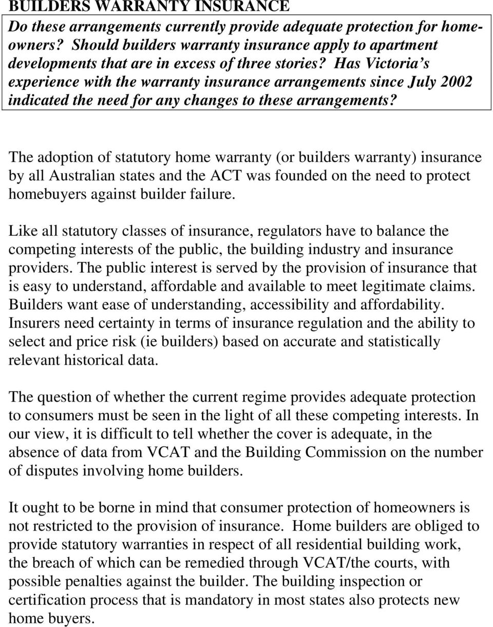 Has Victoria s experience with the warranty insurance arrangements since July 2002 indicated the need for any changes to these arrangements?