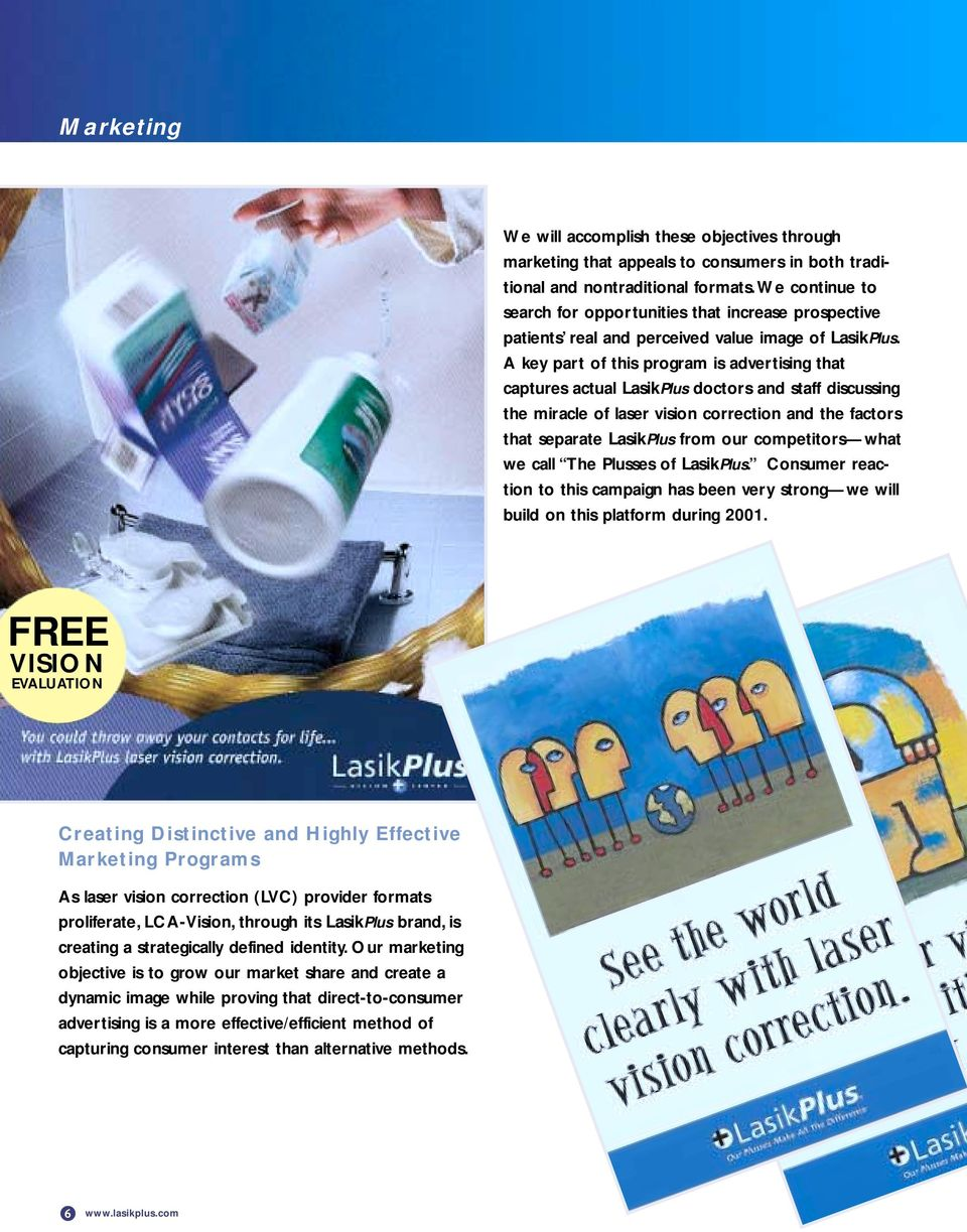 A key part of this program is advertising that captures actual LasikPlus doctors and staff discussing the miracle of laser vision correction and the factors that separate LasikPlus from our