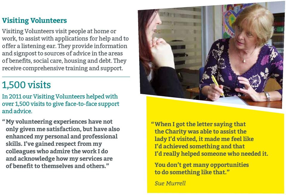 1,500 visits In 2011 our Visiting Volunteers helped with over 1,500 visits to give face-to-face support and advice.