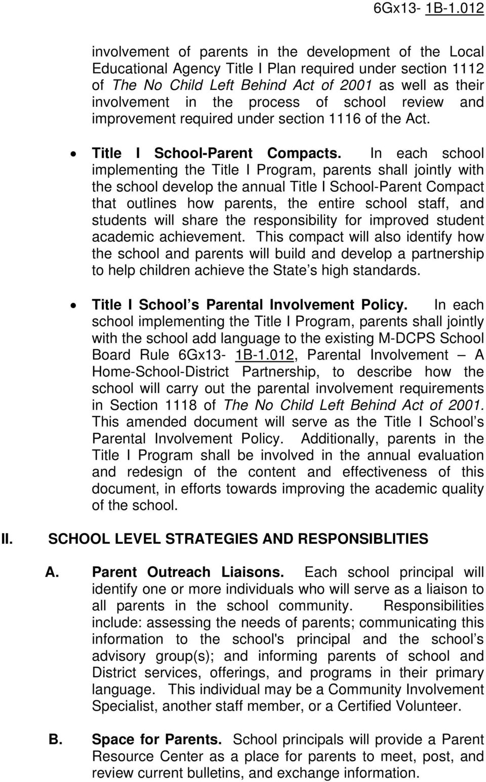 In each school implementing the Title I Program, parents shall jointly with the school develop the annual Title I School-Parent Compact that outlines how parents, the entire school staff, and