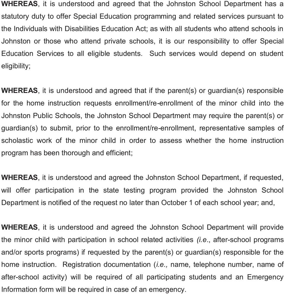 Such services would depend on student eligibility; WHEREAS, it is understood and agreed that if the parent(s) or guardian(s) responsible for the home instruction requests enrollment/re-enrollment of