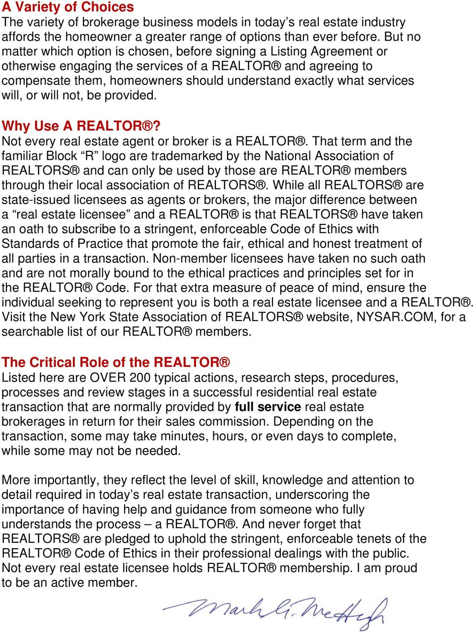 services will, or will not, be provided. Why Use A REALTOR? Not every real estate agent or broker is a REALTOR.