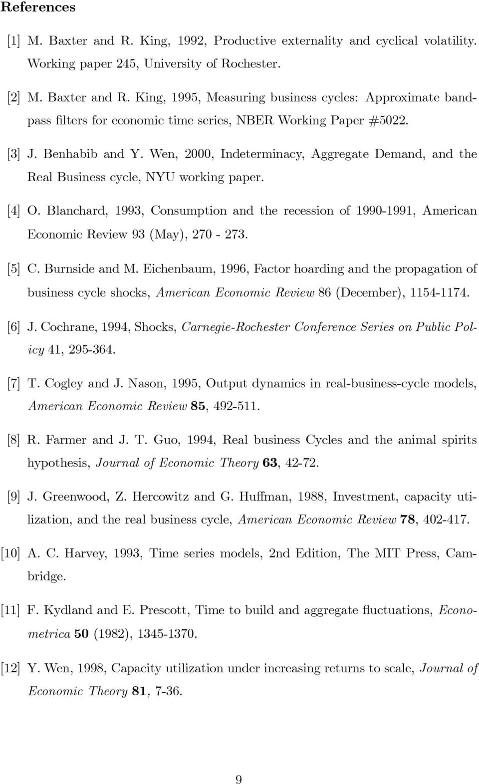 Blanchard, 1993, Consumption and the recession of 1990-1991, American Economic Review 93 (May), 270-273. [5] C. Burnside and M.
