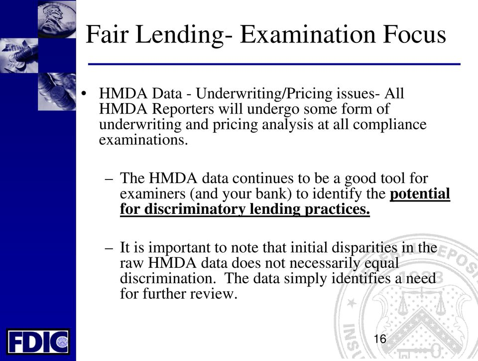 The HMDA data continues to be a good tool for examiners (and your bank) to identify the potential for discriminatory
