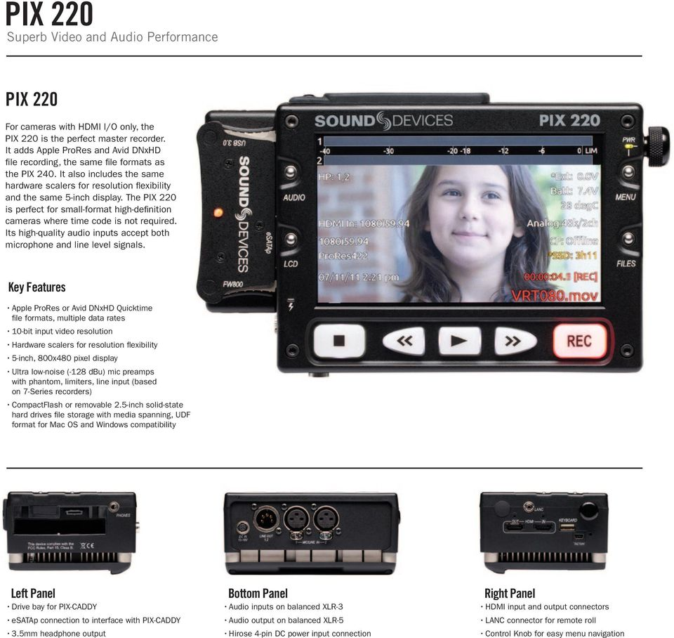 The PIX 220 is perfect for small-format high-definition cameras where time code is not required. Its high-quality audio inputs accept both microphone and line level signals.