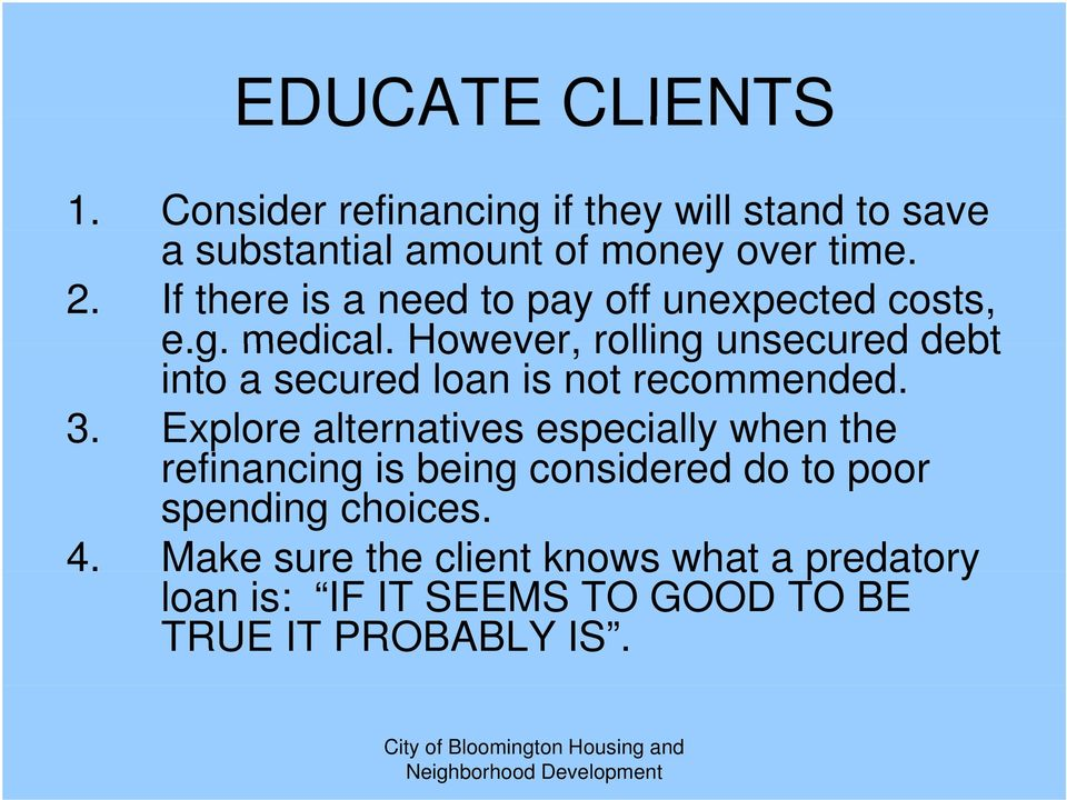 However, rolling unsecured debt into a secured loan is not recommended. 3.