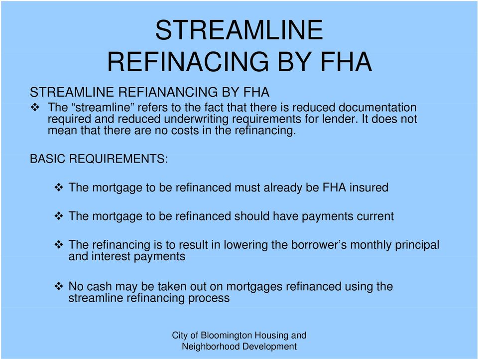 BASIC REQUIREMENTS: The mortgage to be refinanced must already be FHA insured The mortgage to be refinanced should have payments current The