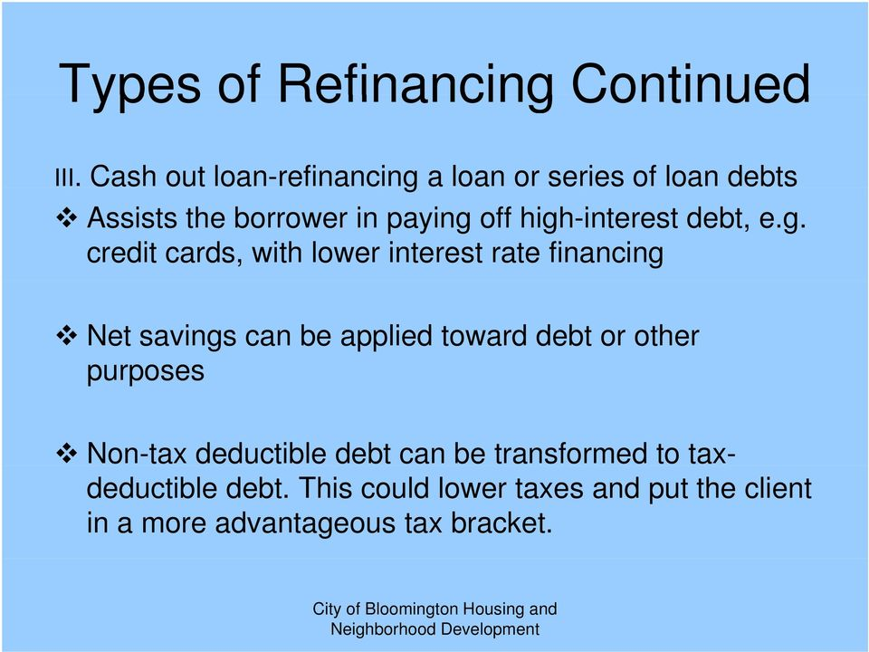 high-interest debt, e.g. credit cards, with lower interest rate financing Net savings can be applied