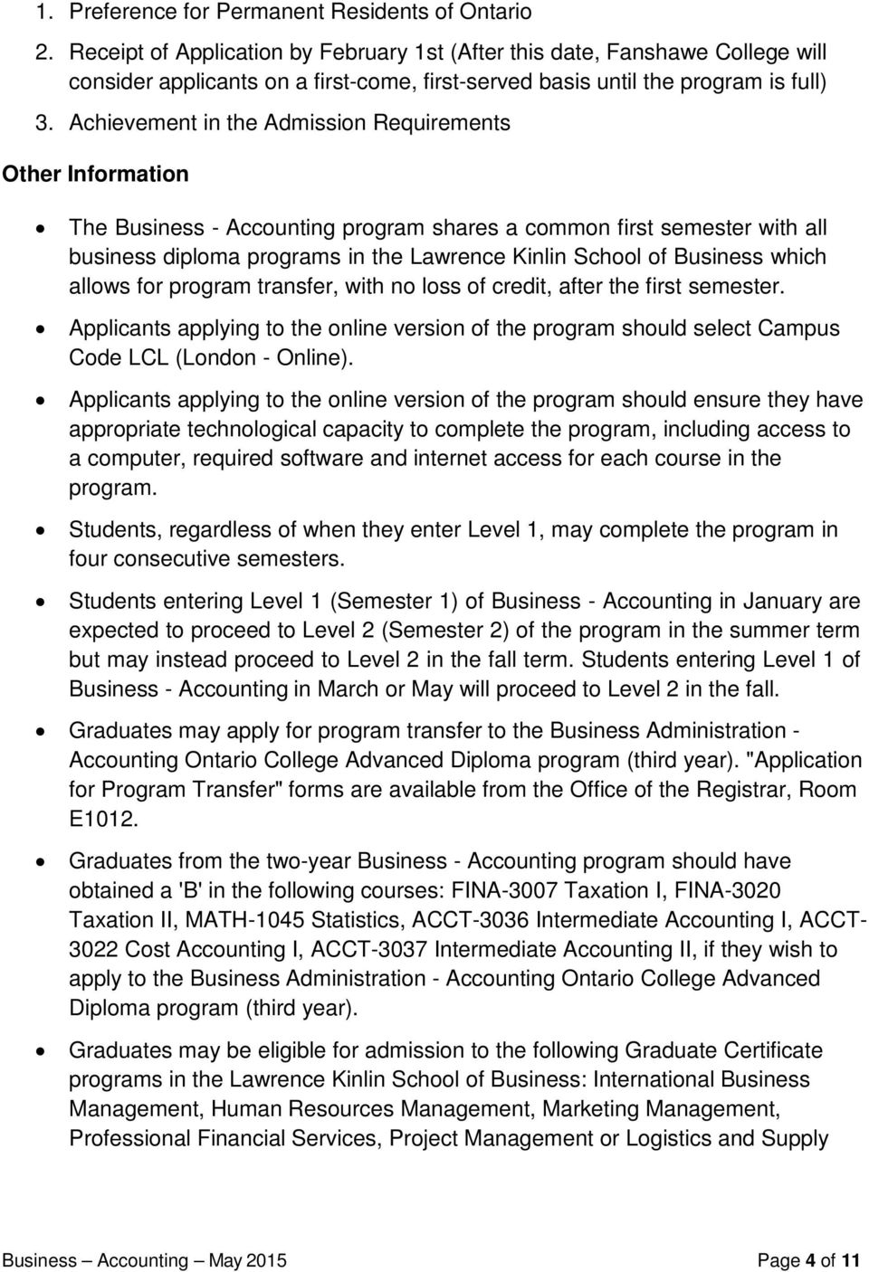 Achievement in the Admission Requirements Other Information The Business - Accounting program shares a common first semester with all business diploma programs in the Lawrence Kinlin School of