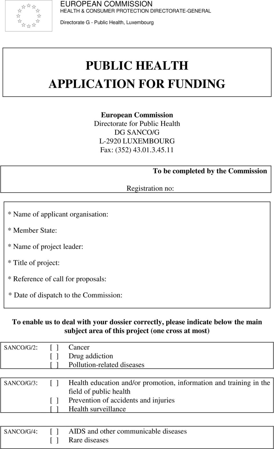 11 Registration no: To be completed by the Commission Name of applicant organisation: Member State: Name of project leader: Title of project: Reference of call for proposals: Date of dispatch to the