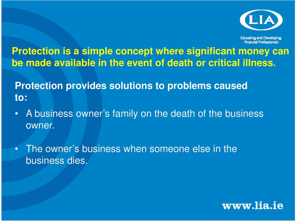 Protection provides solutions to problems caused to: A business owner s