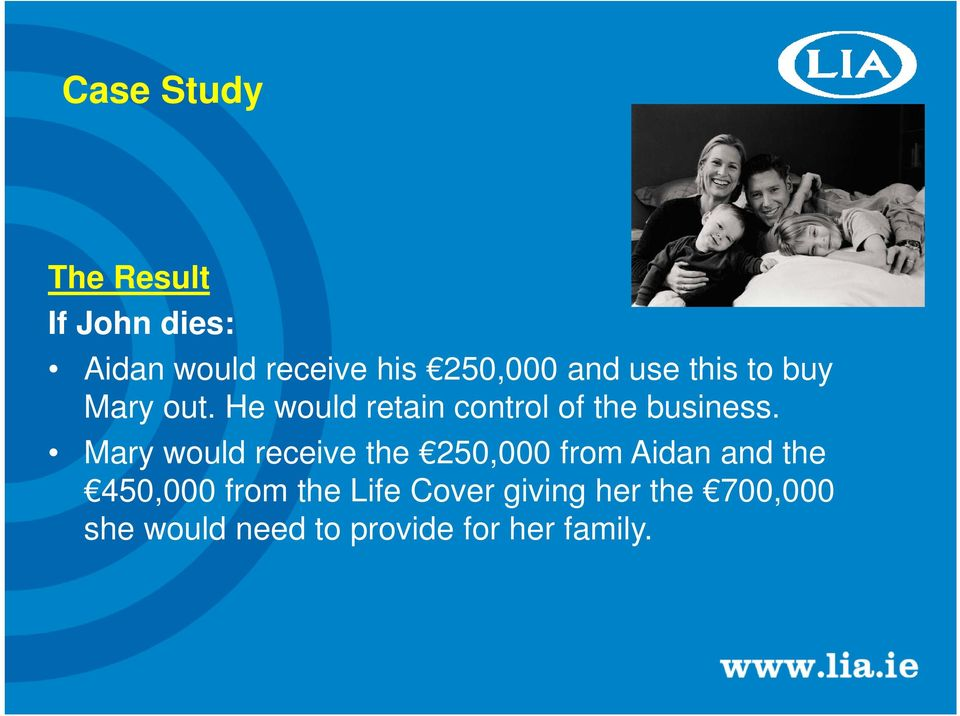 Mary would receive the 250,000 from Aidan and the 450,000 from the