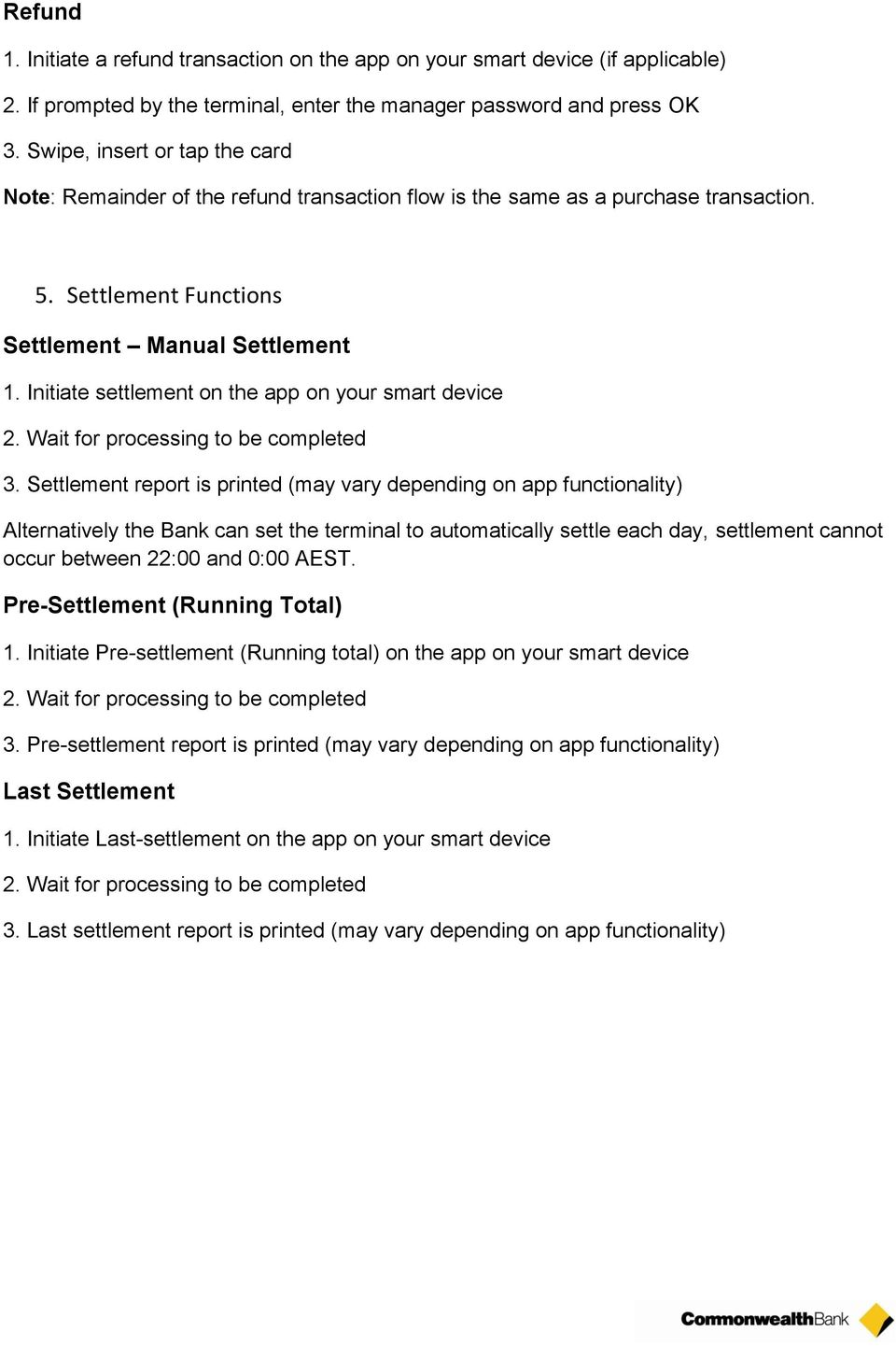 Initiate settlement on the app on your smart device 2. Wait for processing to be completed 3.