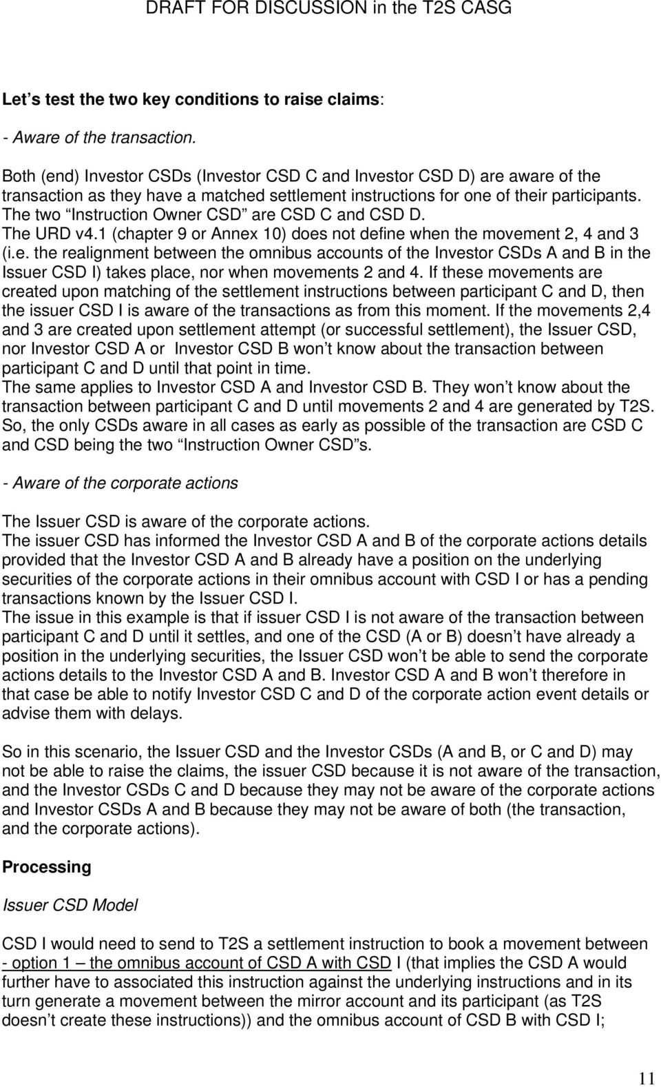 The two Instruction Owner CSD are CSD C and CSD D. The URD v4.1 (chapter 9 or Annex 10) does not define when the movement 2, 4 and 3 (i.e. the realignment between the omnibus accounts of the Investor CSDs A and B in the Issuer CSD I) takes place, nor when movements 2 and 4.