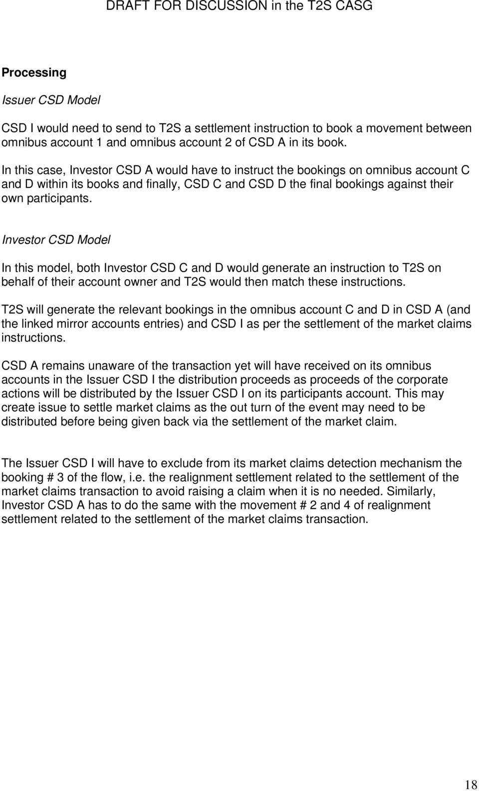 Investor CSD Model In this model, both Investor CSD C and D would generate an instruction to T2S on behalf of their account owner and T2S would then match these instructions.