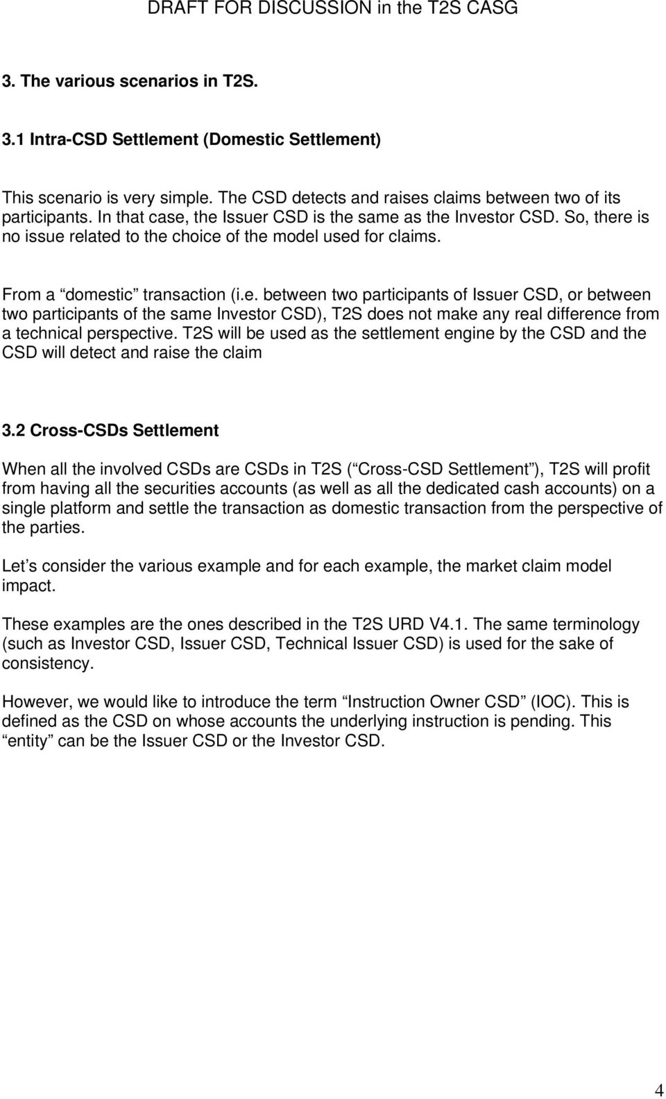 T2S will be used as the settlement engine by the CSD and the CSD will detect and raise the claim 3.