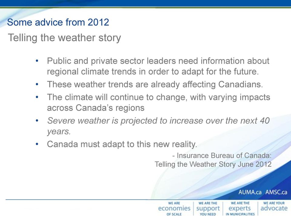The climate will continue to change, with varying impacts across Canada s regions Severe weather is projected to