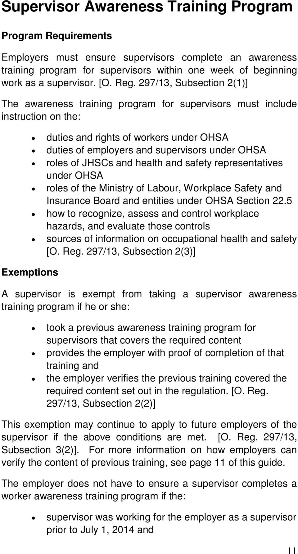 297/13, Subsection 2(1)] The awareness training program for supervisors must include instruction on the: duties and rights of workers under OHSA duties of employers and supervisors under OHSA roles