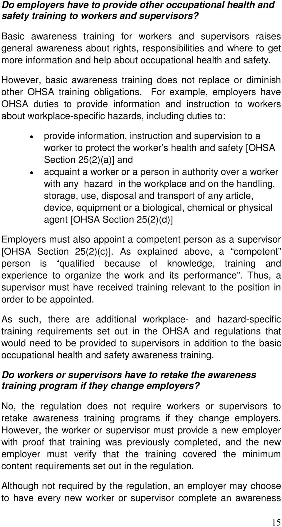 However, basic awareness training does not replace or diminish other OHSA training obligations.