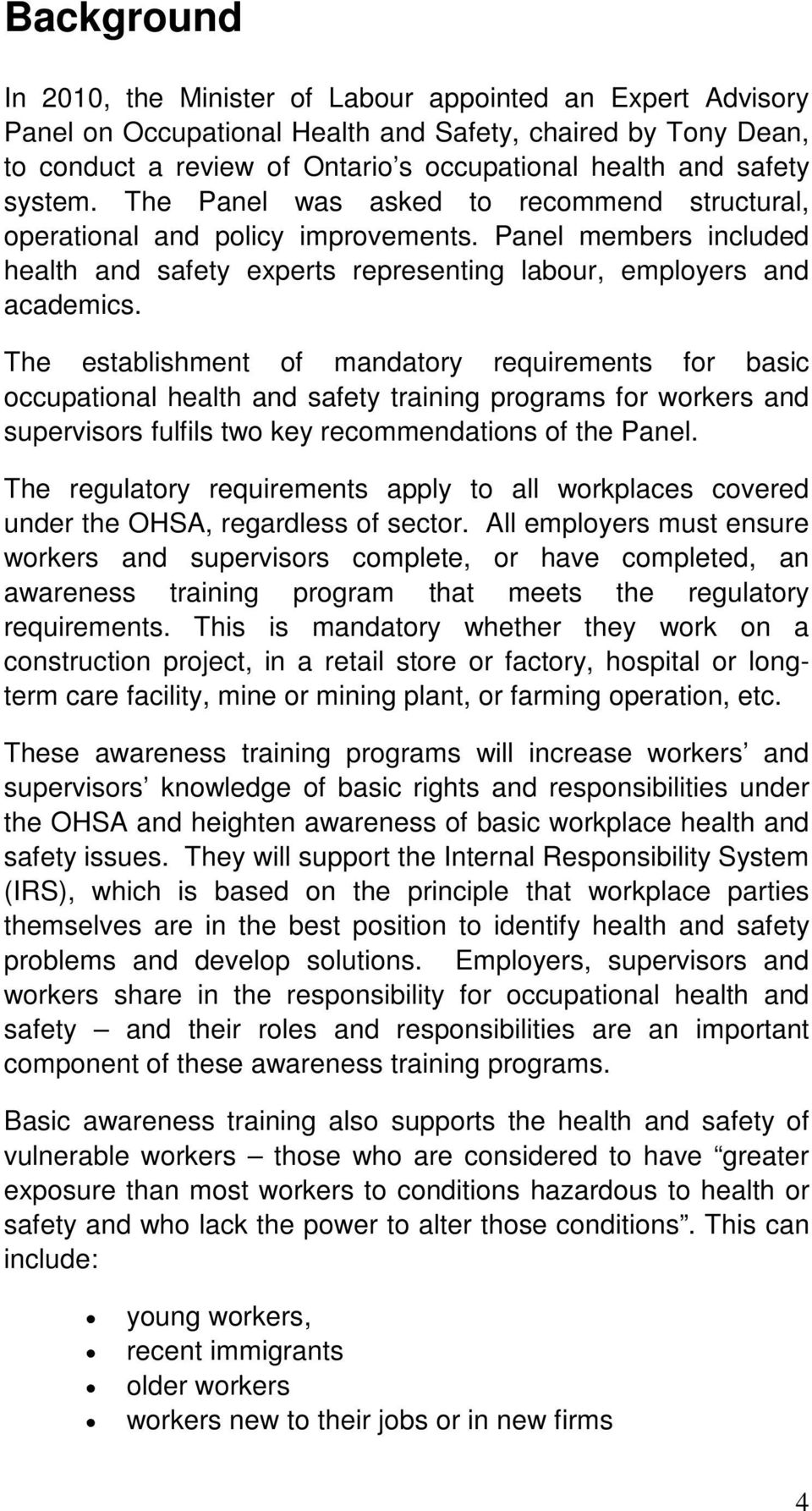 The establishment of mandatory requirements for basic occupational health and safety training programs for workers and supervisors fulfils two key recommendations of the Panel.