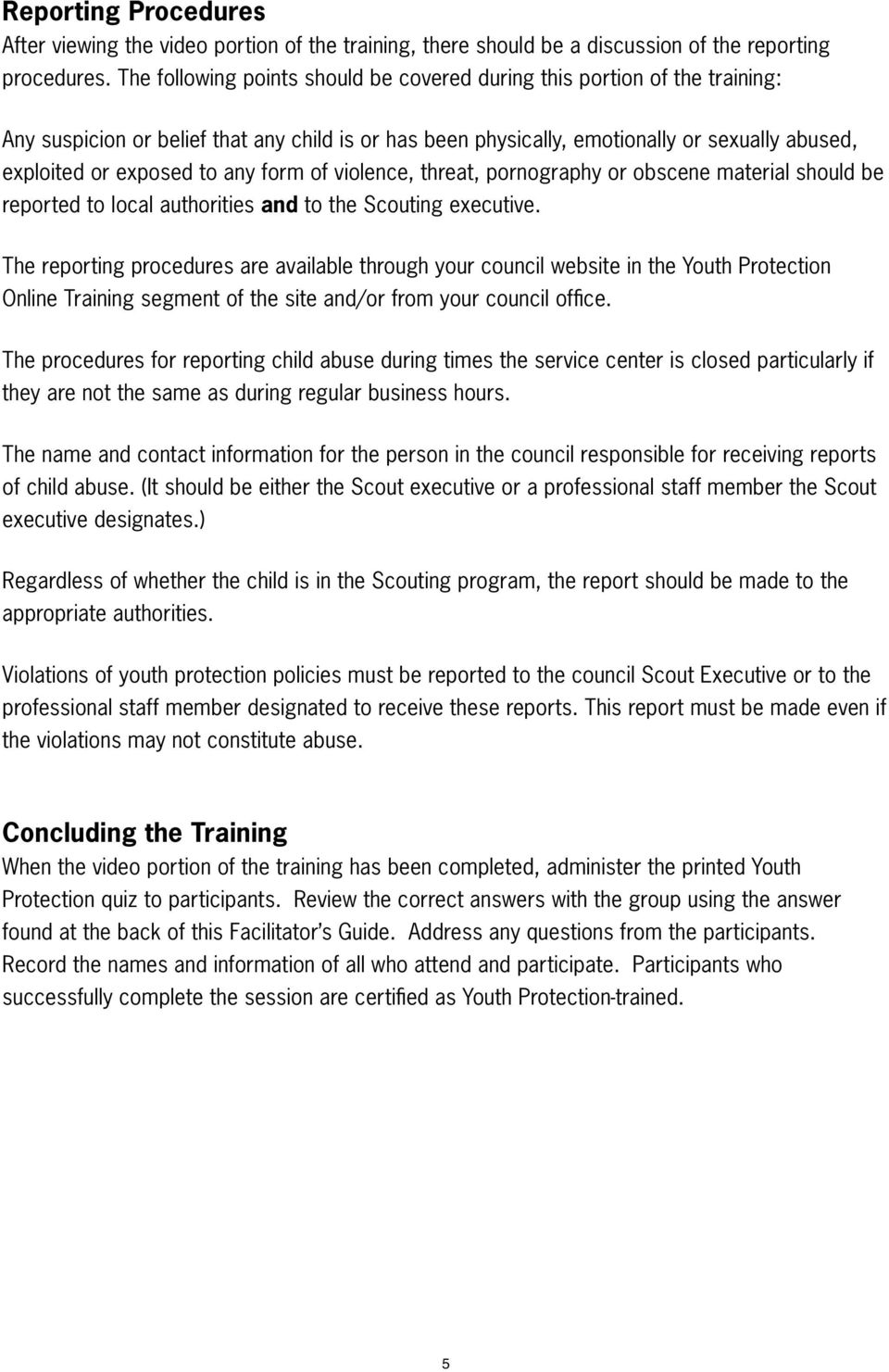 any form of violence, threat, pornography or obscene material should be reported to local authorities and to the Scouting executive.