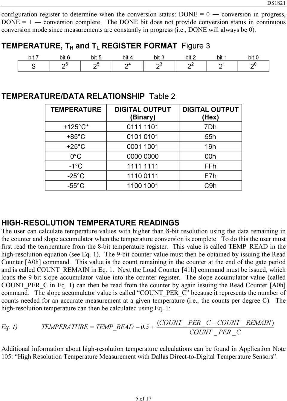 TEMPERATURE, T H and T L REGISTER FORMAT Figure 3 bit 7 bit 6 bit 5 bit 4 bit 3 bit 2 bit 1 bit 0 S 2 6 2 5 2 4 2 3 2 2 2 1 2 0 TEMPERATURE/DATA RELATIONSHIP Table 2 TEMPERATURE DIGITAL OUTPUT