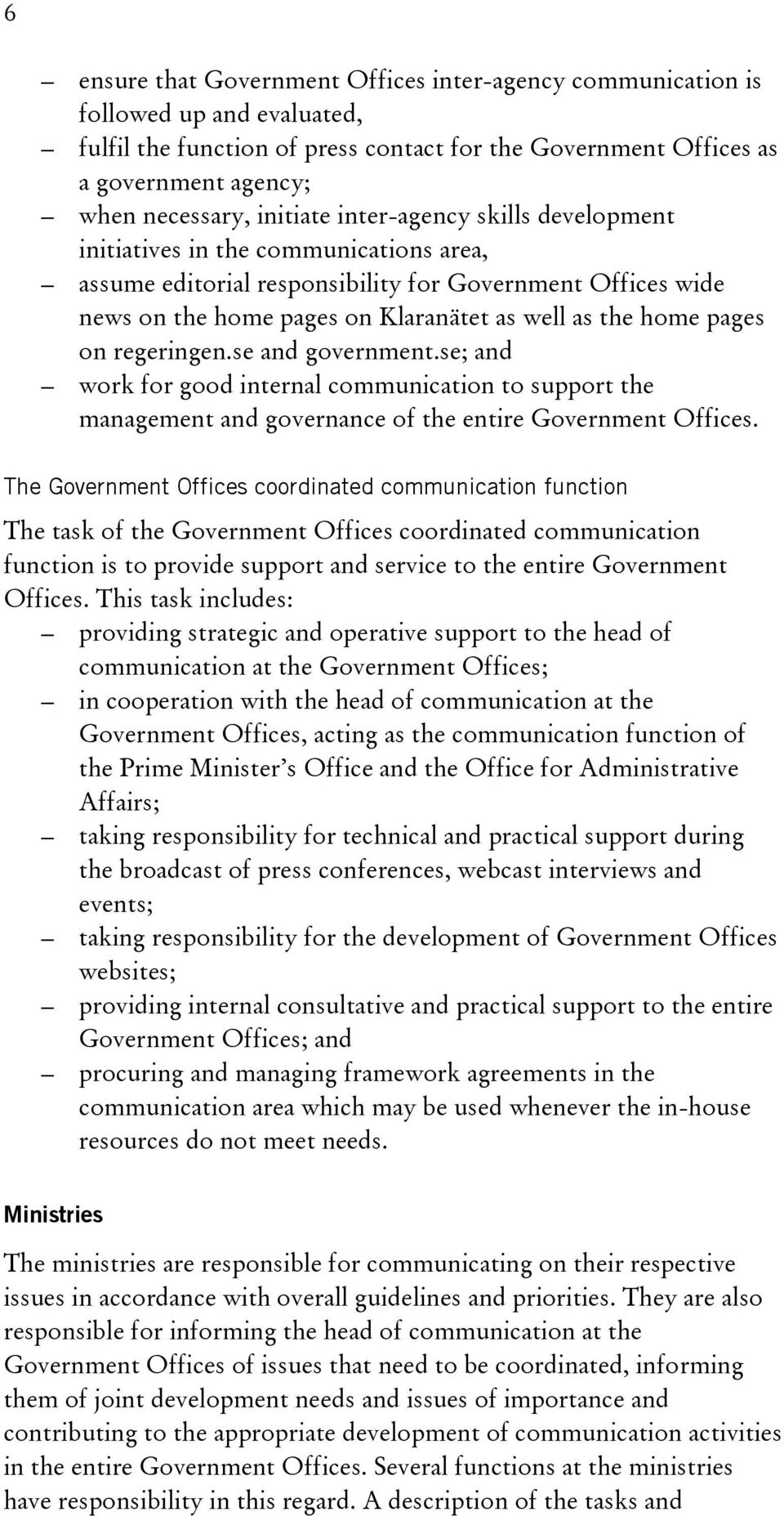 pages on regeringen.se and government.se; and work for good internal communication to support the management and governance of the entire Government Offices.