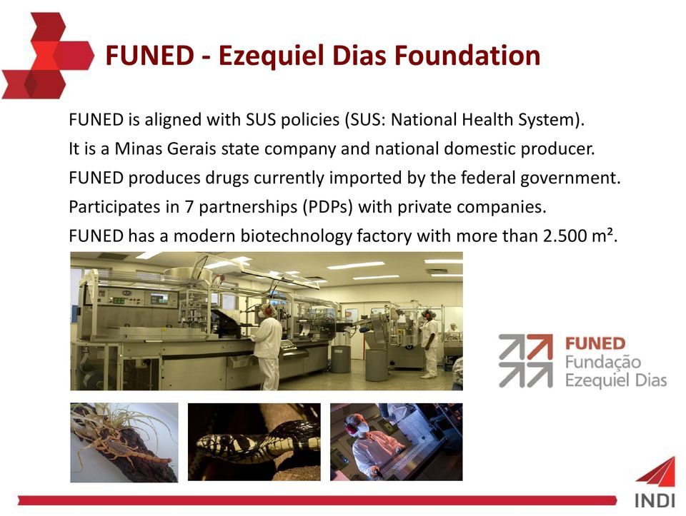 FUNED produces drugs currently imported by the federal government.