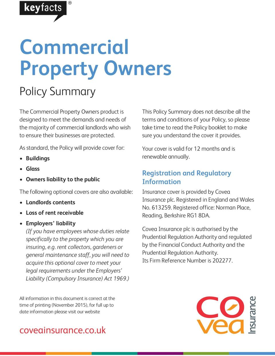 As standard, the Policy will provide cover for: Buildings Glass Owners liability to the public The following optional covers are also available: Landlords contents Loss of rent receivable Employers