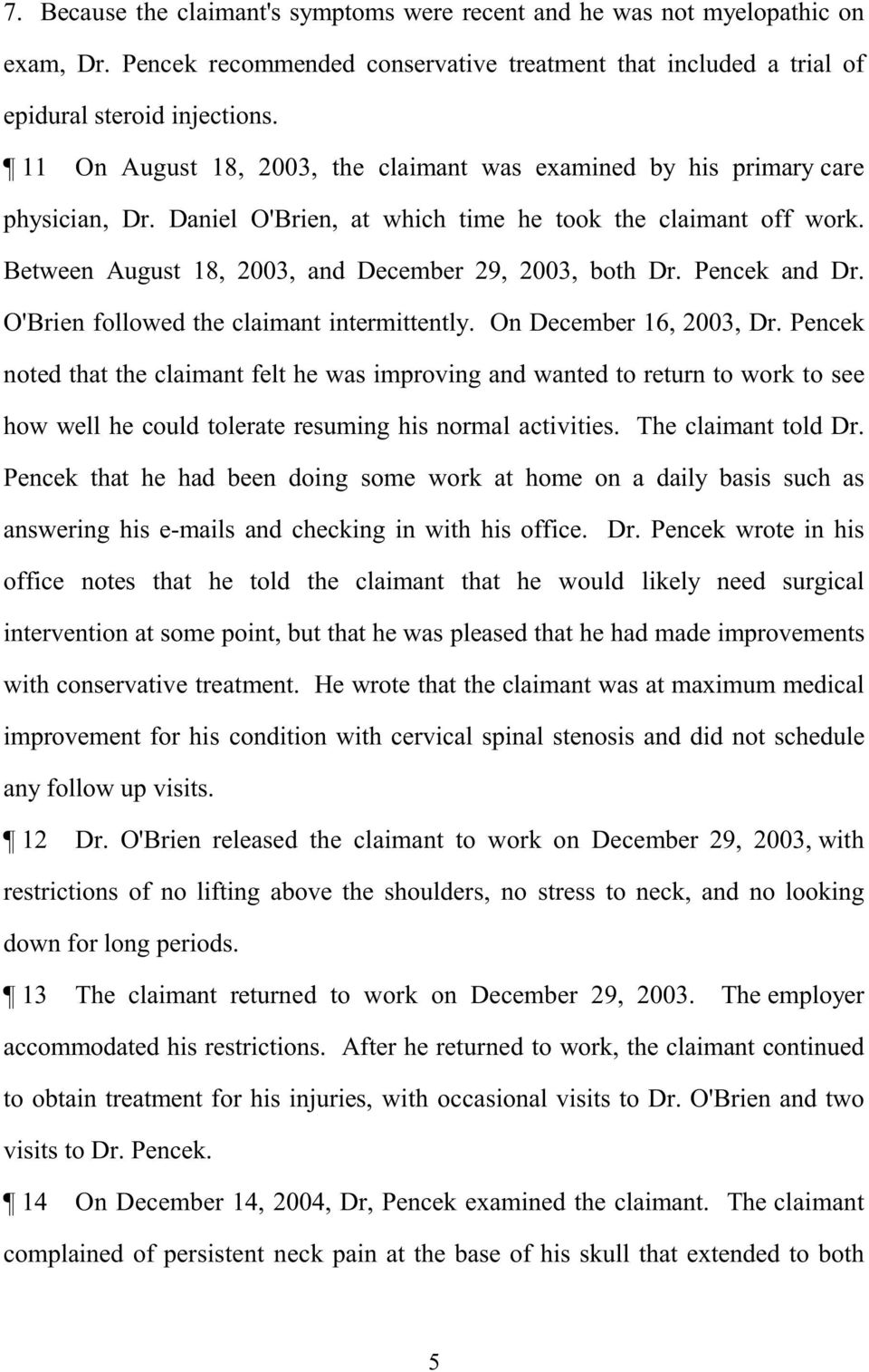 Between August 18, 2003, and December 29, 2003, both Dr. Pencek and Dr. O'Brien followed the claimant intermittently. On December 16, 2003, Dr.