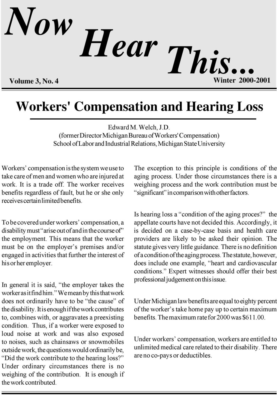 who are injured at work. It is a trade off. The worker receives benefits regardless of fault, but he or she only receives certain limited benefits.