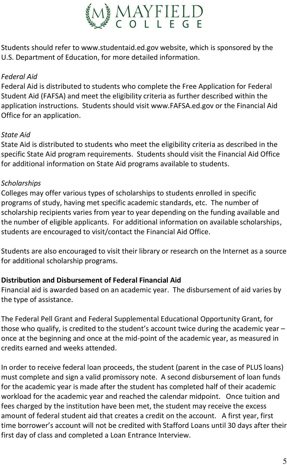 instructions. Students should visit www.fafsa.ed.gov or the Financial Aid Office for an application.