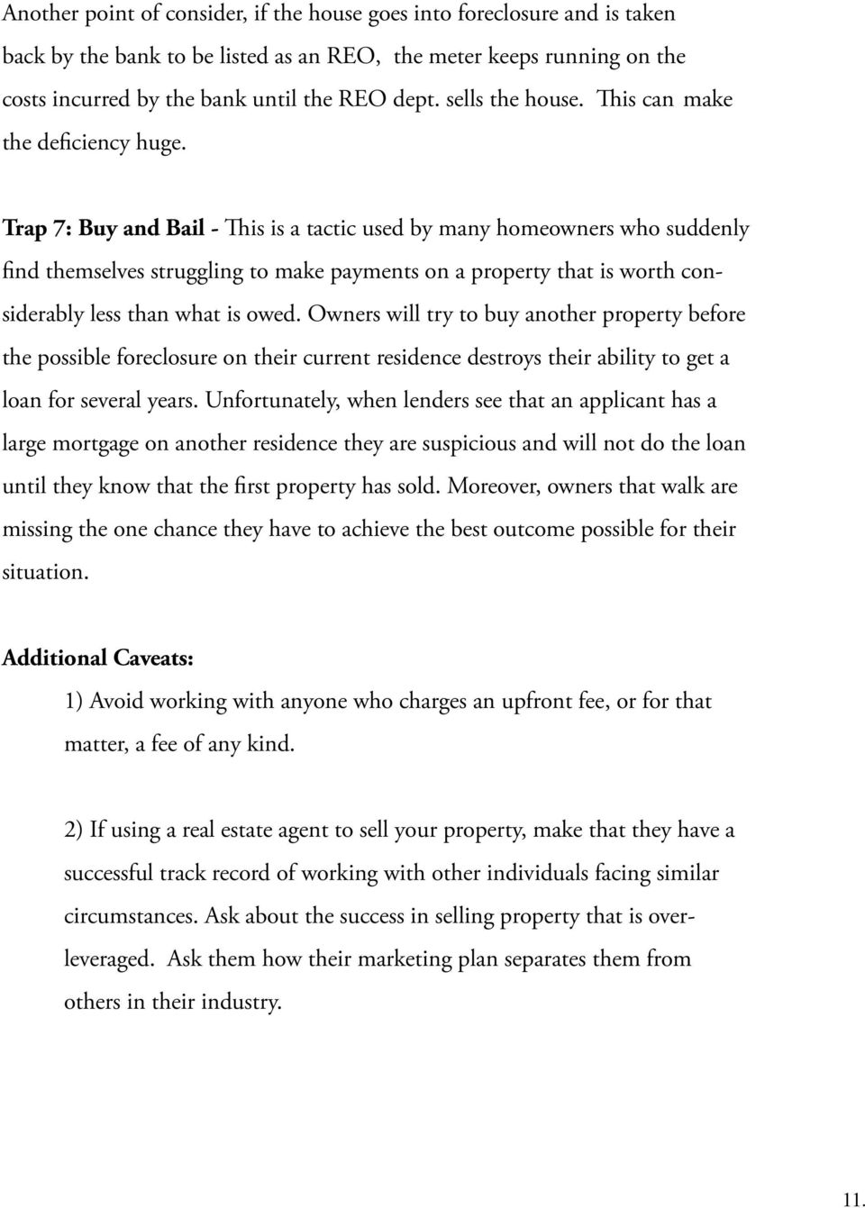 Trap 7: Buy and Bail - This is a tactic used by many homeowners who suddenly find themselves struggling to make payments on a property that is worth considerably less than what is owed.
