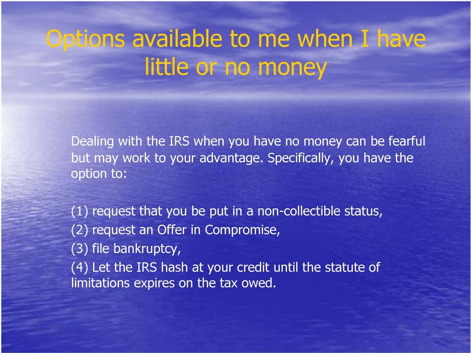 Specifically, you have the option to: (1) request that you be put in a non-collectible status,