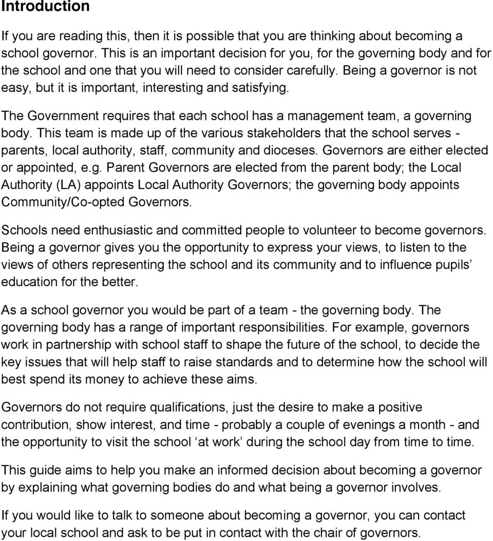 Being a governor is not easy, but it is important, interesting and satisfying. The Government requires that each school has a management team, a governing body.