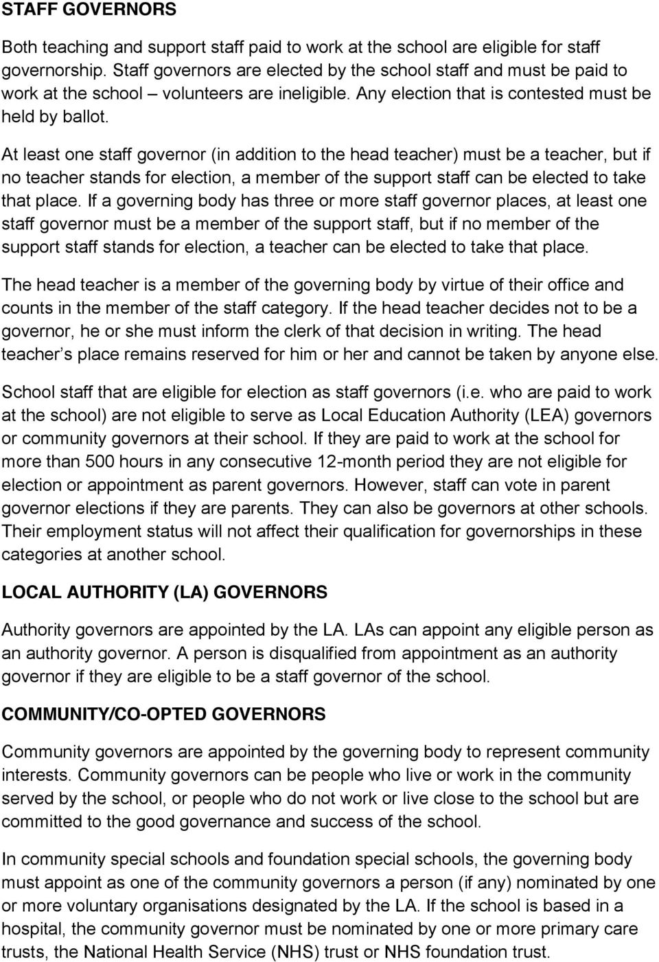 At least one staff governor (in addition to the head teacher) must be a teacher, but if no teacher stands for election, a member of the support staff can be elected to take that place.