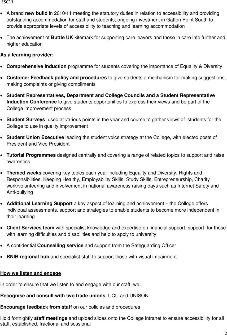 education As a learning provider: Comprehensive Induction programme for students covering the importance of Equality & Diversity Customer Feedback policy and procedures to give students a mechanism