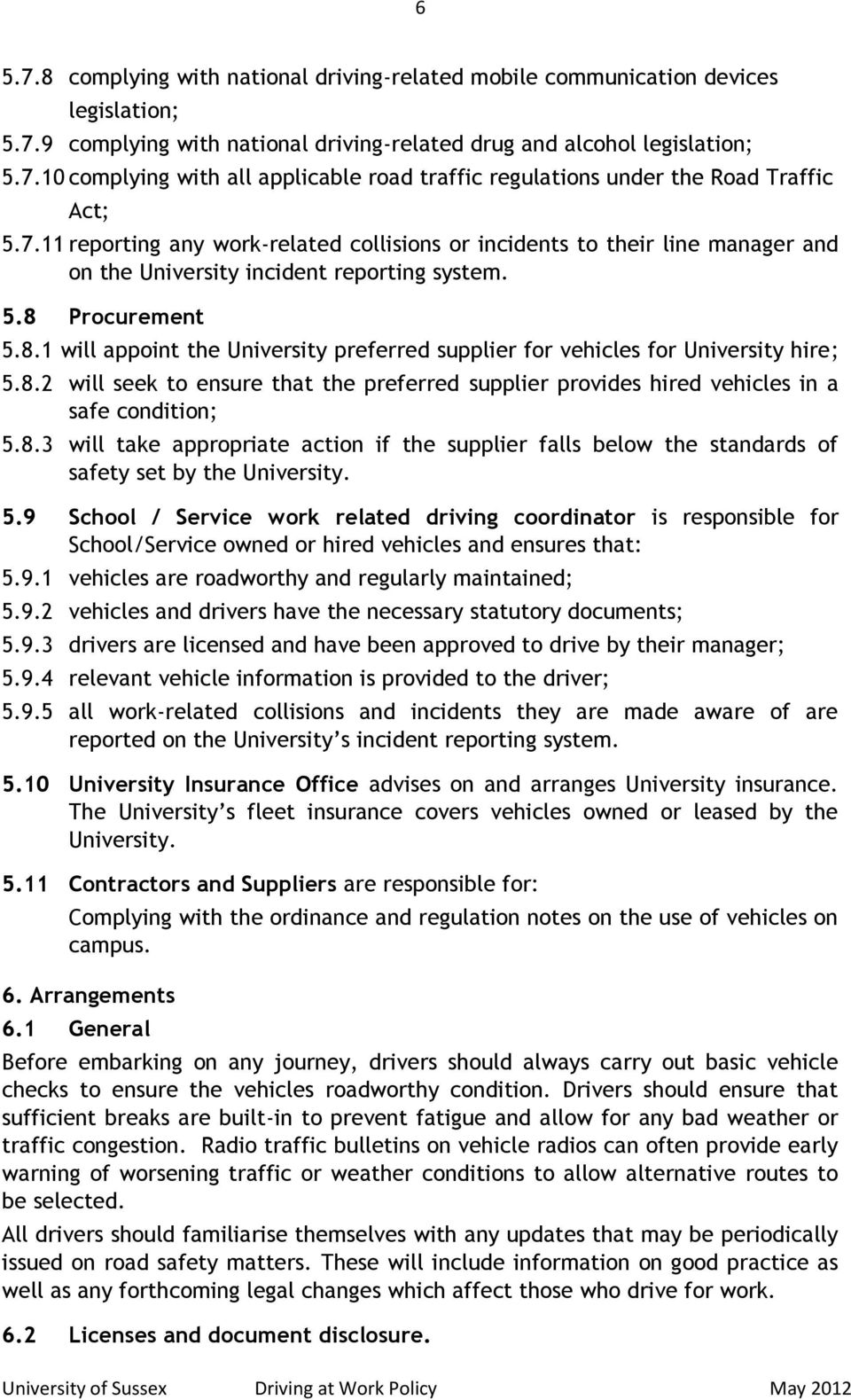Procurement 5.8.1 will appoint the University preferred supplier for vehicles for University hire; 5.8.2 will seek to ensure that the preferred supplier provides hired vehicles in a safe condition; 5.