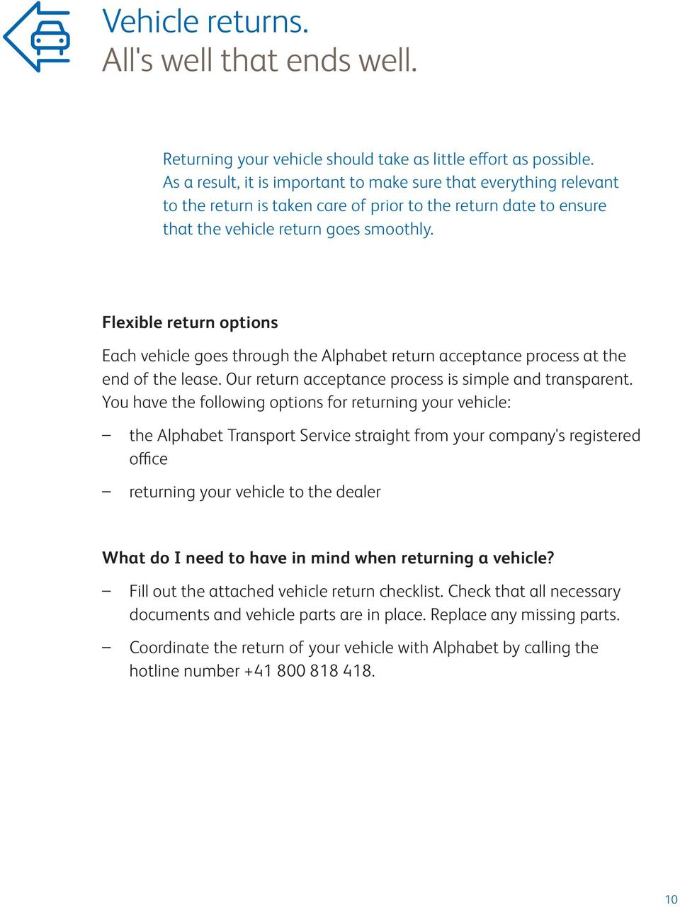 Flexible return options Each vehicle goes through the Alphabet return acceptance process at the end of the lease. Our return acceptance process is simple and transparent.