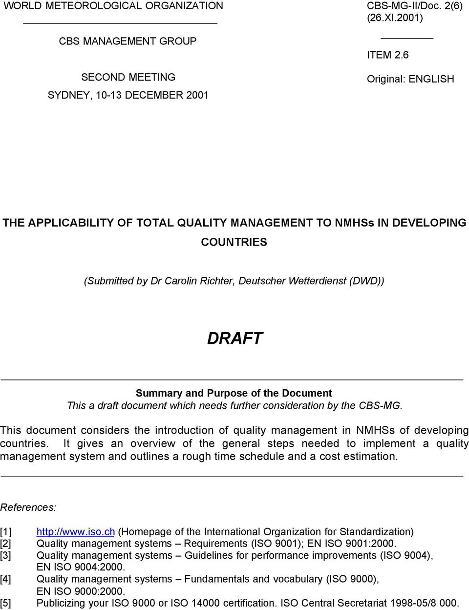 Document This a draft document which needs further consideration by the CBS-MG. This document considers the introduction of quality management in NMHSs of developing countries.