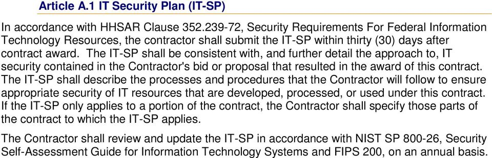 The IT-SP shall be consistent with, and further detail the approach to, IT security contained in the Contractor's bid or proposal that resulted in the award of this contract.