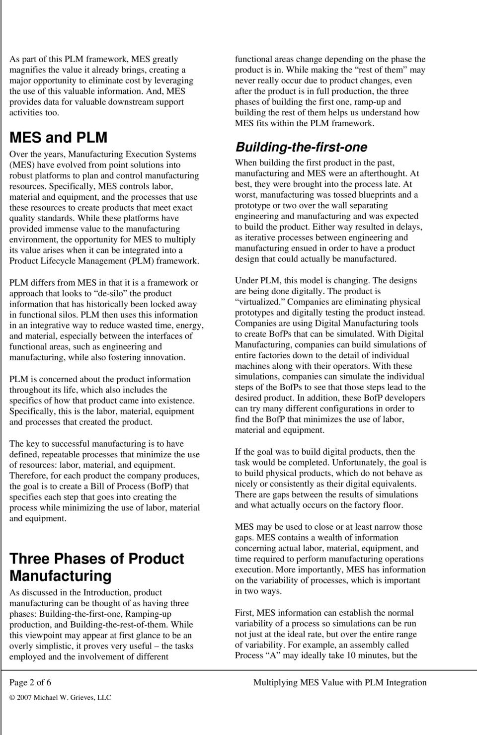 MES and PLM Over the years, Manufacturing Execution Systems (MES) have evolved from point solutions into robust platforms to plan and control manufacturing resources.