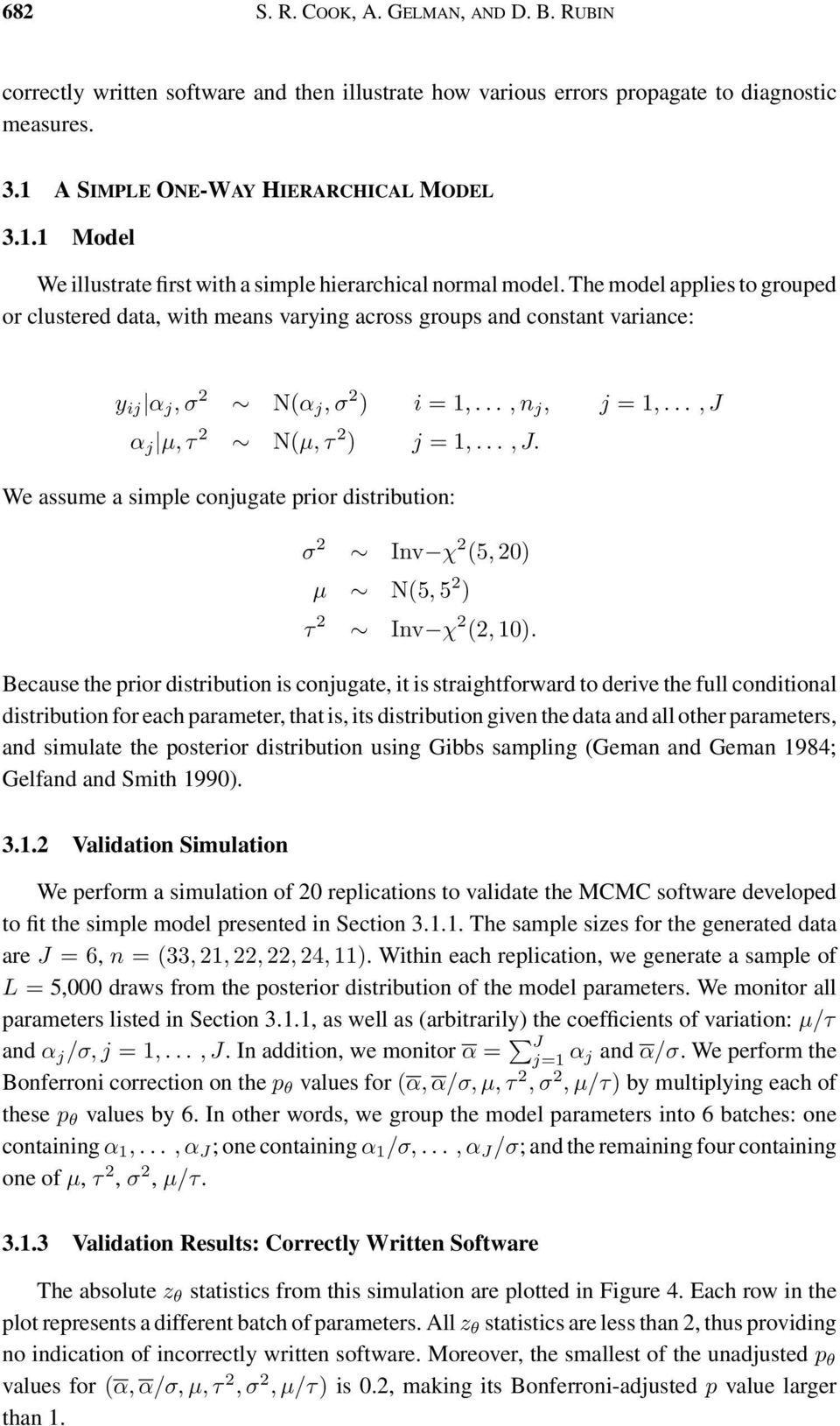 The model applies to grouped or clustered data, with means varying across groups and constant variance: y ij α j,σ 2 N(α j,σ 2 ) i =1,...,n j, j =1,...,J