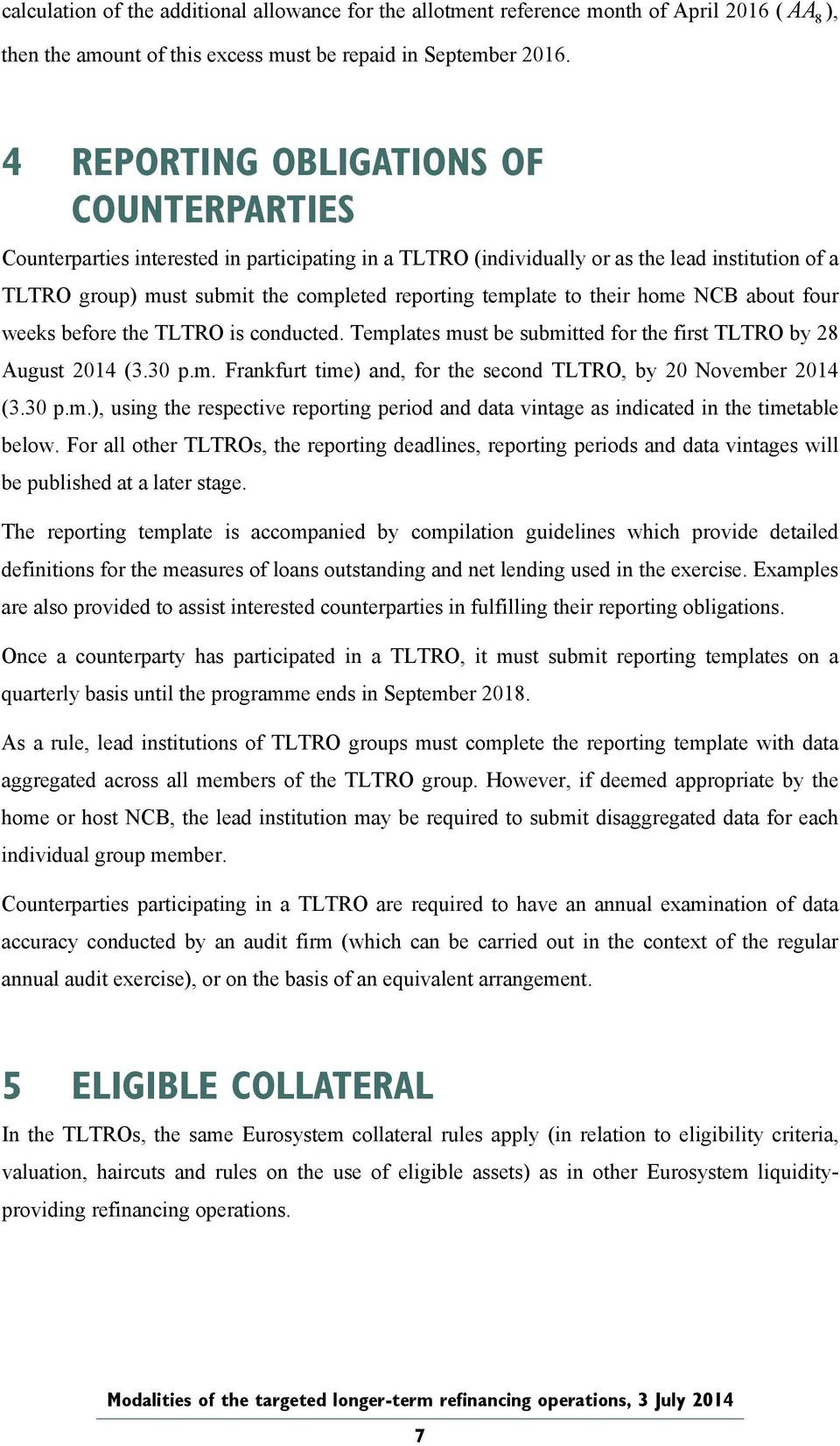 to their home NCB about four wees before the TLTRO is conducted. Templates must be submitted for the first TLTRO by 2 August 2014 (.0 p.m. Franfurt time) and, for the second TLTRO, by 20 November 2014 (.